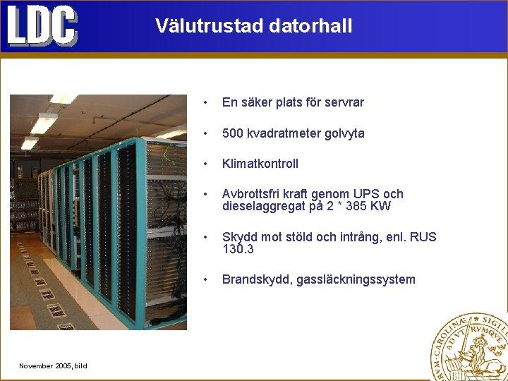 Välutrustad datorhall November 2005, bild • En säker plats för servrar • 500 kvadratmeter