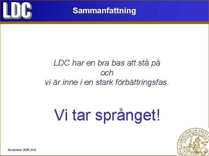 Sammanfattning LDC har en bra bas att stå på och vi är inne i