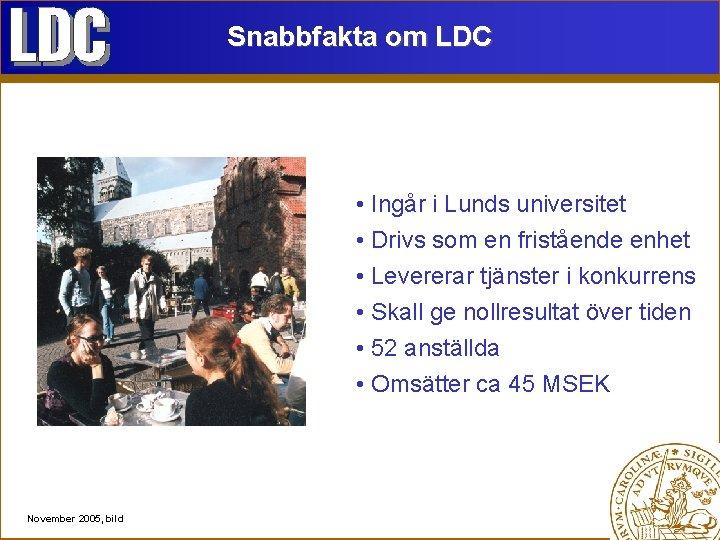 Snabbfakta om LDC • Ingår i Lunds universitet • Drivs som en fristående enhet