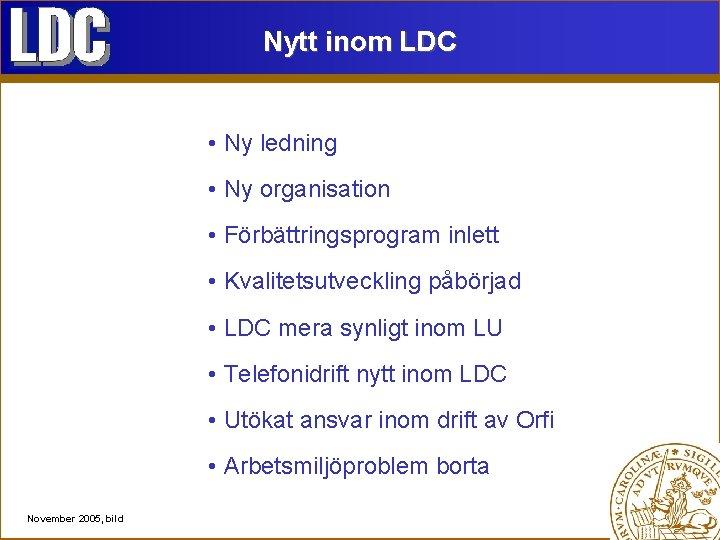 Nytt inom LDC • Ny ledning • Ny organisation • Förbättringsprogram inlett • Kvalitetsutveckling