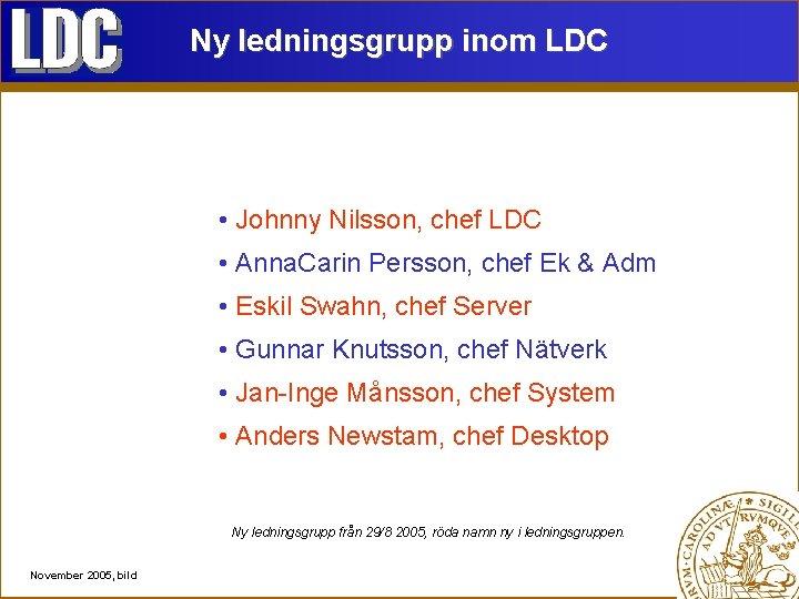 Ny ledningsgrupp inom LDC • Johnny Nilsson, chef LDC • Anna. Carin Persson, chef