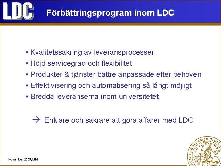 Förbättringsprogram inom LDC • Kvalitetssäkring av leveransprocesser • Höjd servicegrad och flexibilitet • Produkter