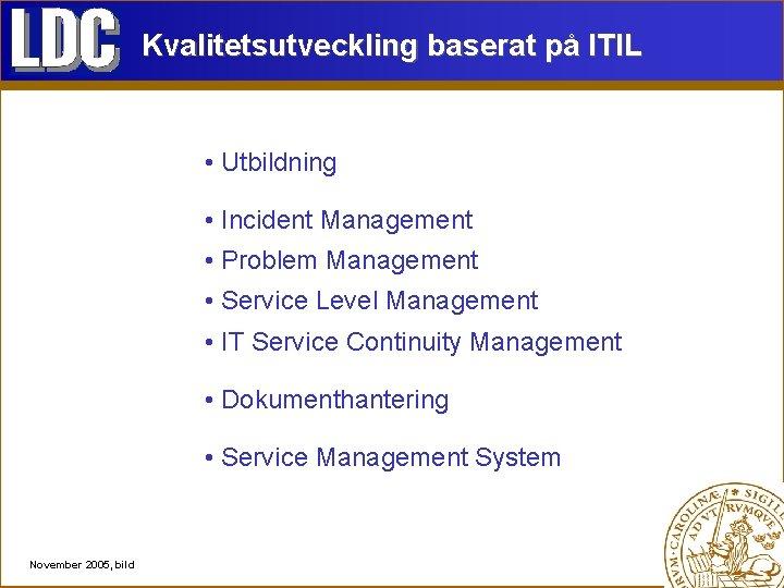 Kvalitetsutveckling baserat på ITIL • Utbildning • Incident Management • Problem Management • Service