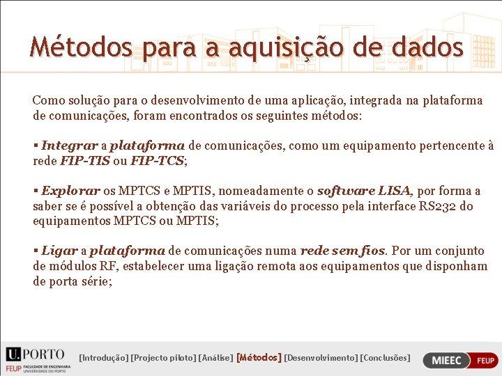 Métodos para a aquisição de dados Como solução para o desenvolvimento de uma aplicação,