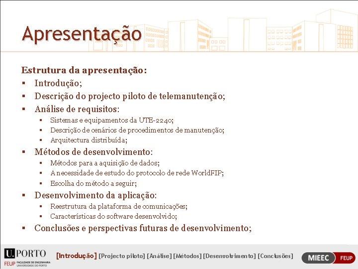 Apresentação Estrutura da apresentação: § Introdução; § Descrição do projecto piloto de telemanutenção; §