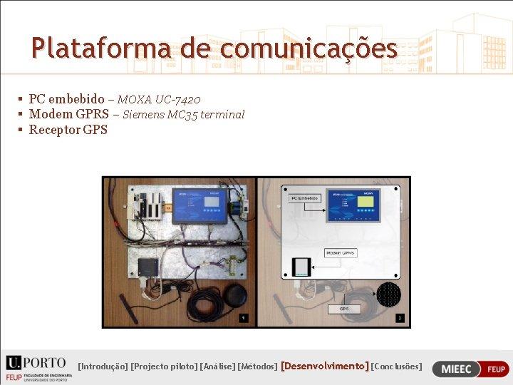 Plataforma de comunicações § PC embebido – MOXA UC-7420 § Modem GPRS – Siemens
