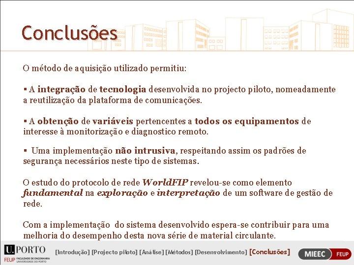 Conclusões O método de aquisição utilizado permitiu: § A integração de tecnologia desenvolvida no