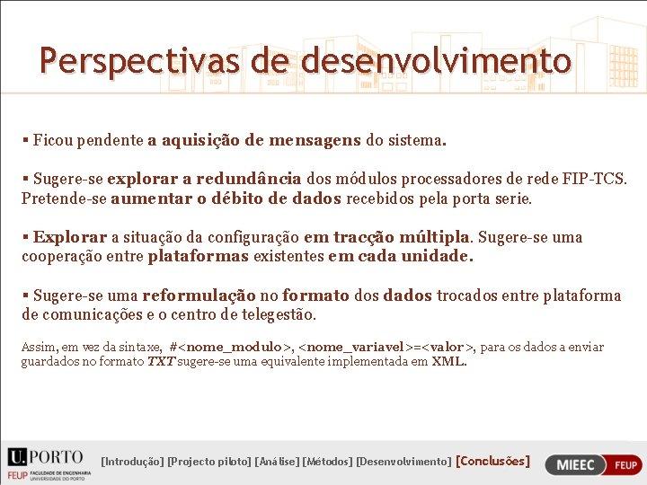 Perspectivas de desenvolvimento § Ficou pendente a aquisição de mensagens do sistema. § Sugere-se