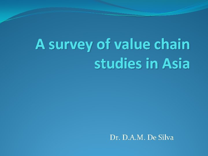 A survey of value chain studies in Asia Dr. D. A. M. De Silva