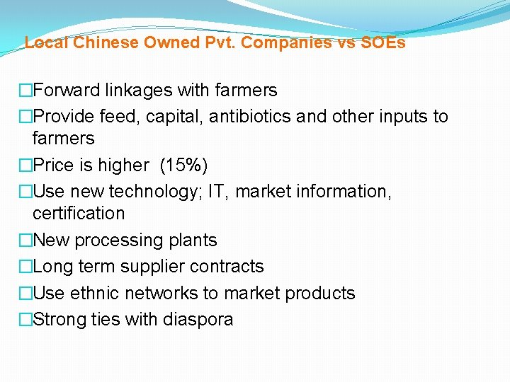 Local Chinese Owned Pvt. Companies vs SOEs �Forward linkages with farmers �Provide feed, capital,