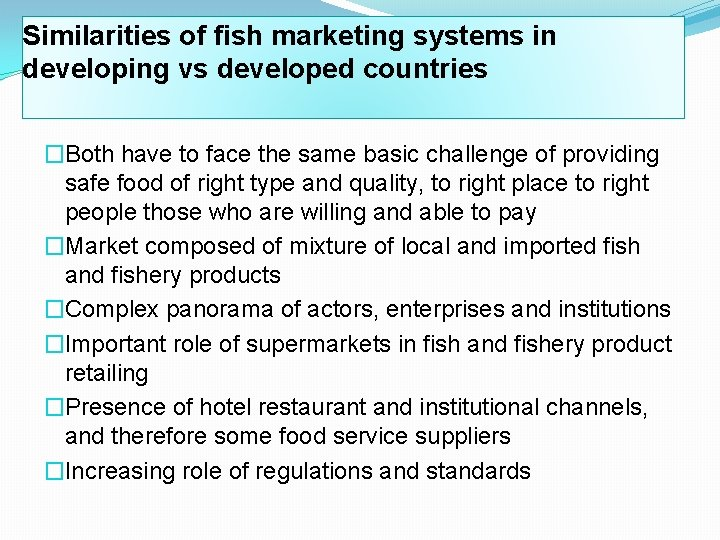 Similarities of fish marketing systems in developing vs developed countries �Both have to face