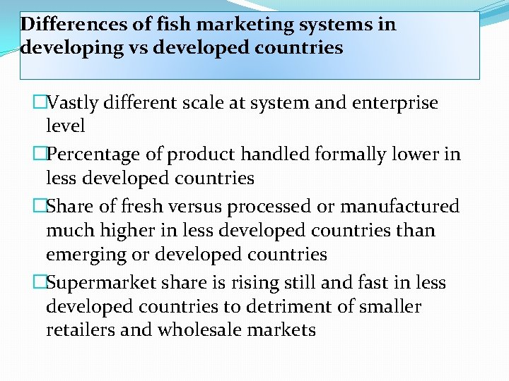 Differences of fish marketing systems in developing vs developed countries �Vastly different scale at