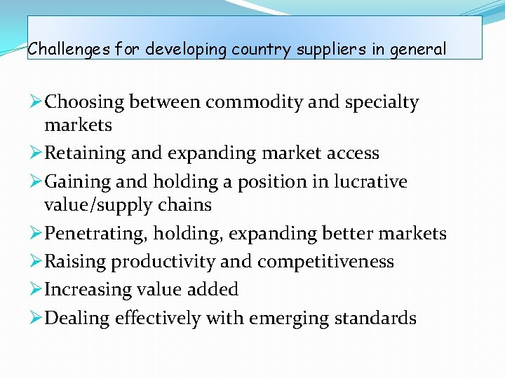 Challenges for developing country suppliers in general ØChoosing between commodity and specialty markets ØRetaining