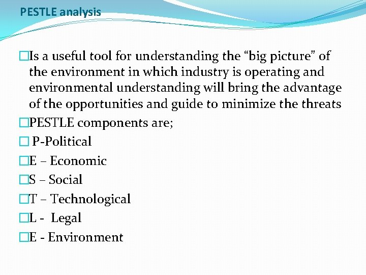 """PESTLE analysis �Is a useful tool for understanding the """"big picture"""" of the environment"""