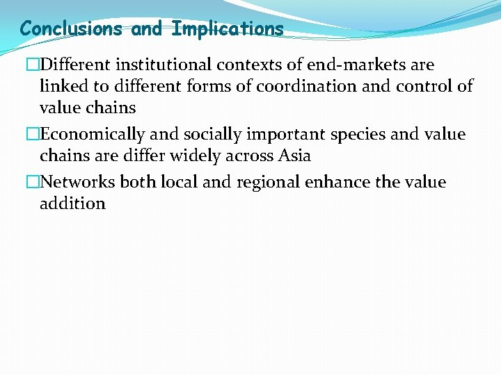 Conclusions and Implications �Different institutional contexts of end-markets are linked to different forms of