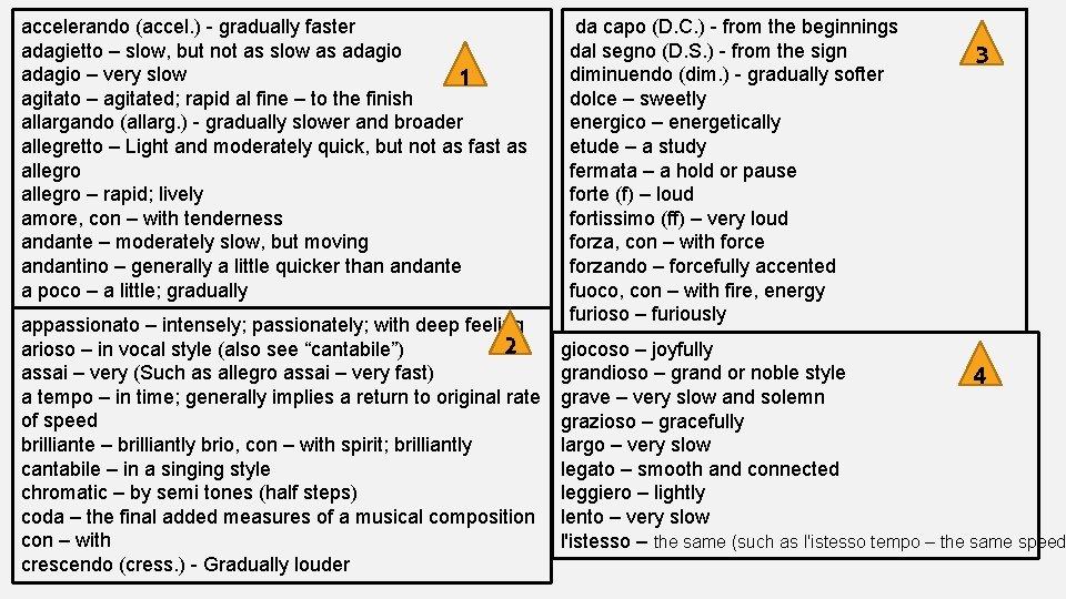 accelerando (accel. ) - gradually faster adagietto – slow, but not as slow as