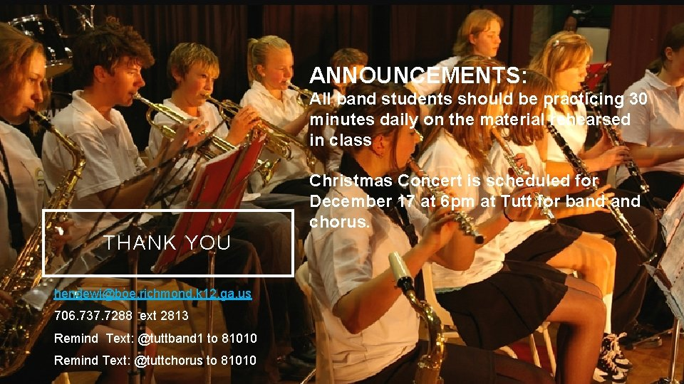 ANNOUNCEMENTS: All band students should be practicing 30 minutes daily on the material rehearsed