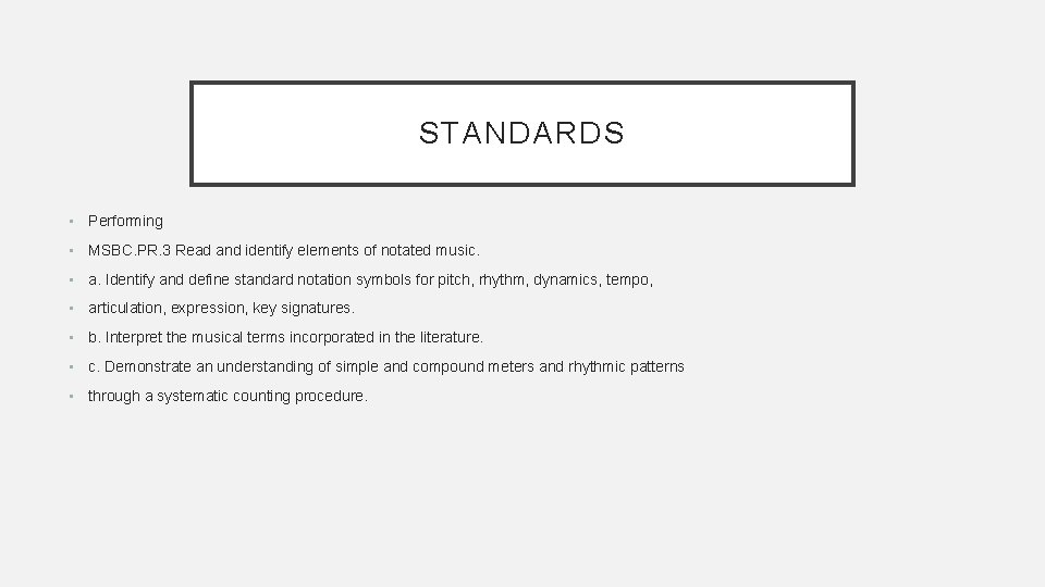 STANDARDS • Performing • MSBC. PR. 3 Read and identify elements of notated music.