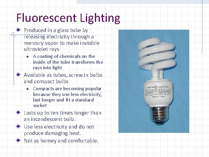 Fluorescent Lighting Produced in a glass tube by releasing electricity through a mercury vapor