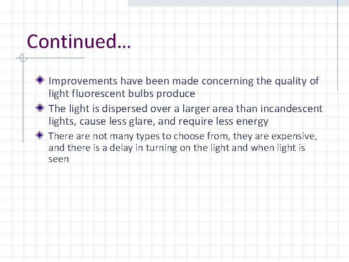 Continued… Improvements have been made concerning the quality of light fluorescent bulbs produce The