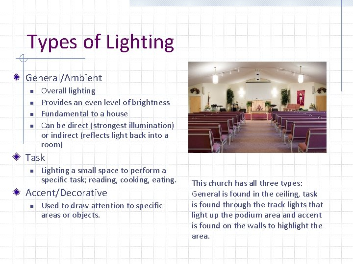 Types of Lighting General/Ambient n n Overall lighting Provides an even level of brightness