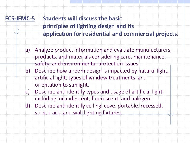 FCS-IFMC-5 Students will discuss the basic principles of lighting design and its application for