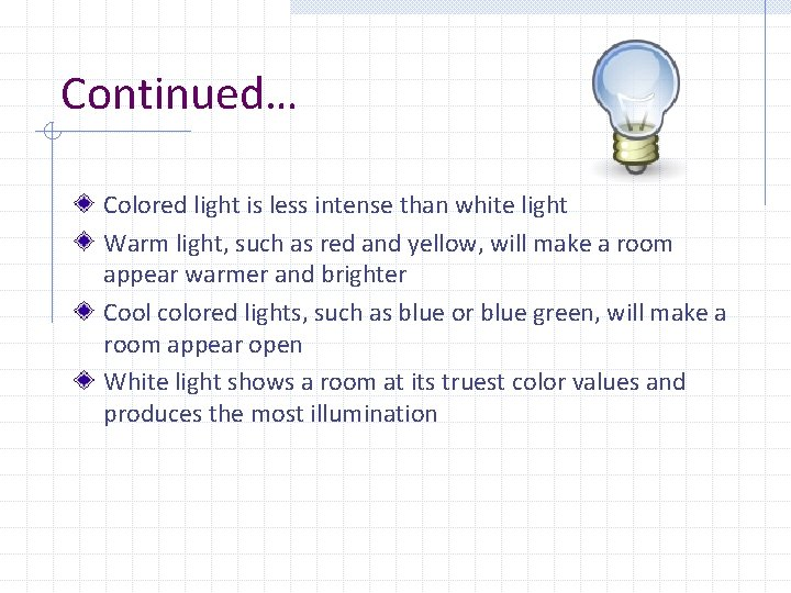 Continued… Colored light is less intense than white light Warm light, such as red