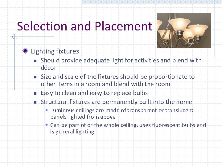 Selection and Placement Lighting fixtures n n Should provide adequate light for activities and