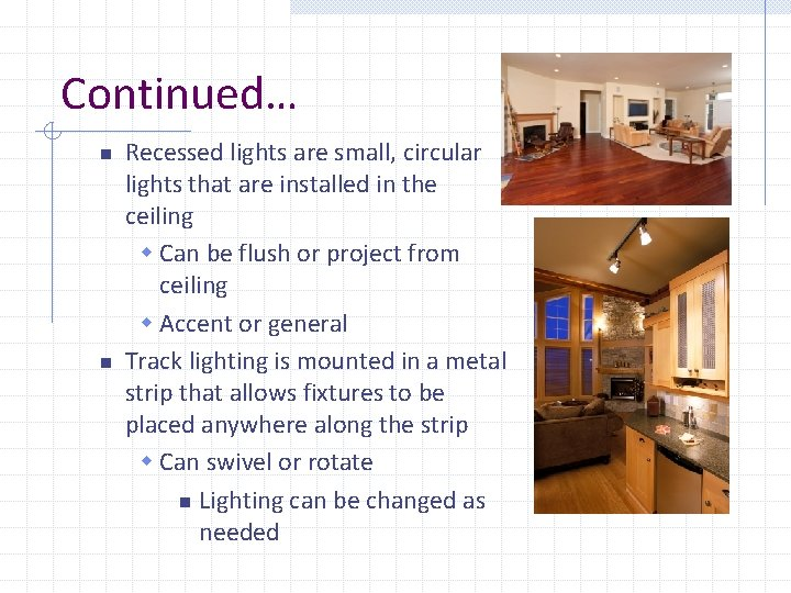 Continued… n n Recessed lights are small, circular lights that are installed in the