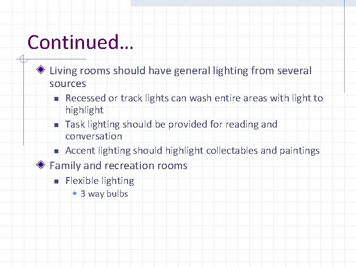 Continued… Living rooms should have general lighting from several sources n n n Recessed