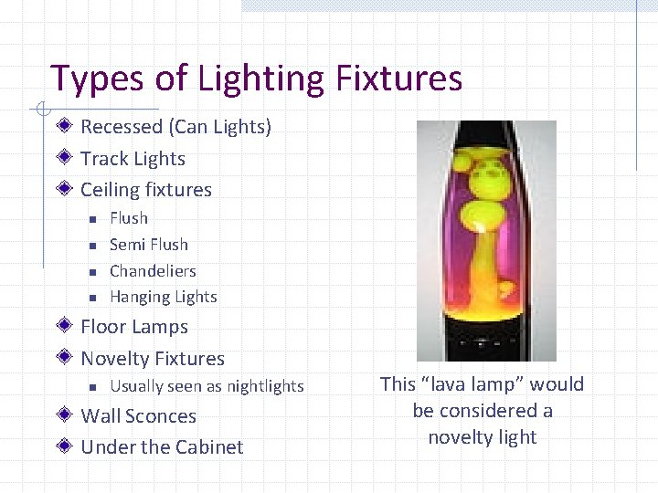 Types of Lighting Fixtures Recessed (Can Lights) Track Lights Ceiling fixtures n n Flush