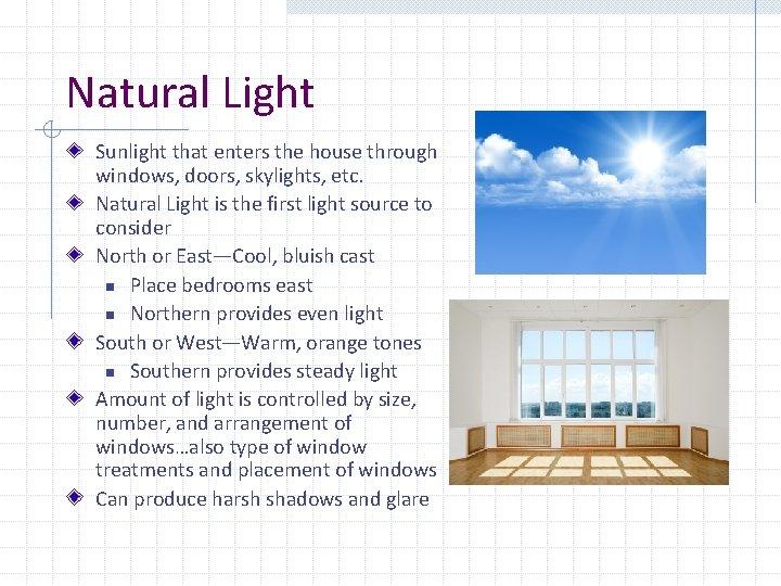 Natural Light Sunlight that enters the house through windows, doors, skylights, etc. Natural Light