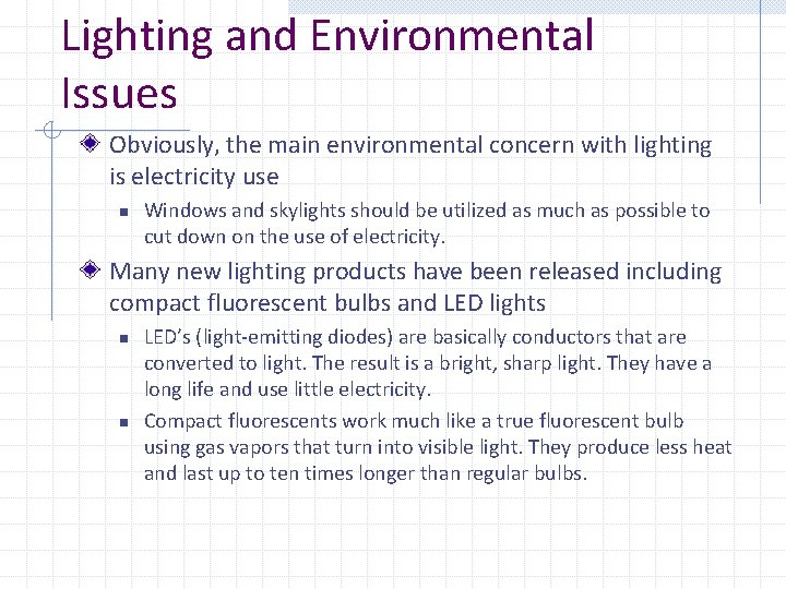 Lighting and Environmental Issues Obviously, the main environmental concern with lighting is electricity use