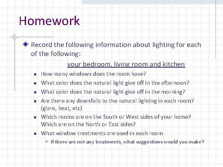 Homework Record the following information about lighting for each of the following: your bedroom,