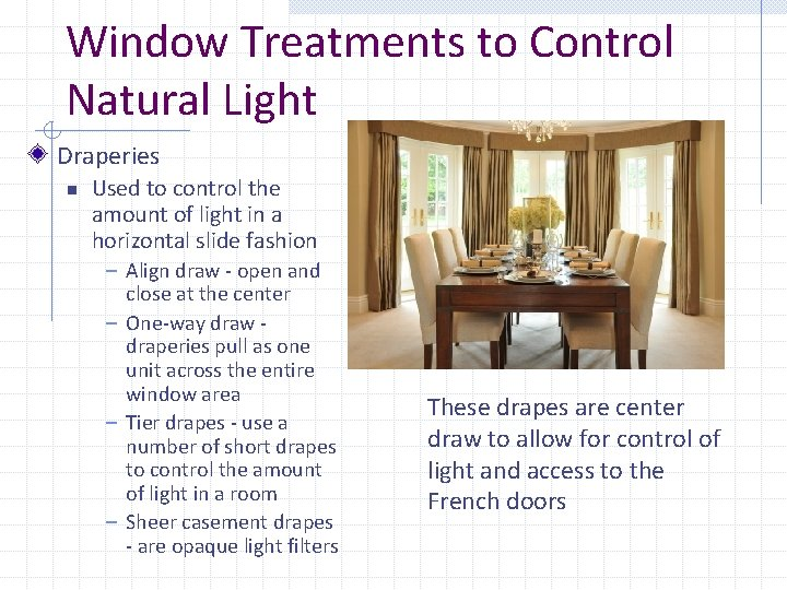 Window Treatments to Control Natural Light Draperies n Used to control the amount of