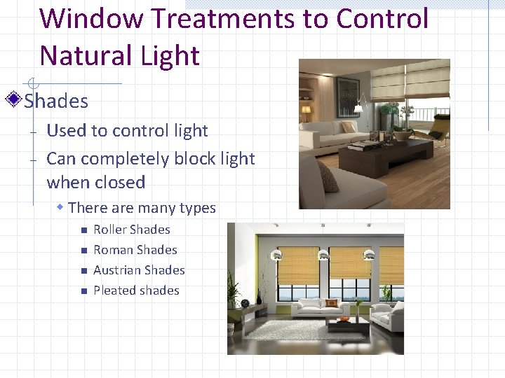 Window Treatments to Control Natural Light Shades – – Used to control light Can