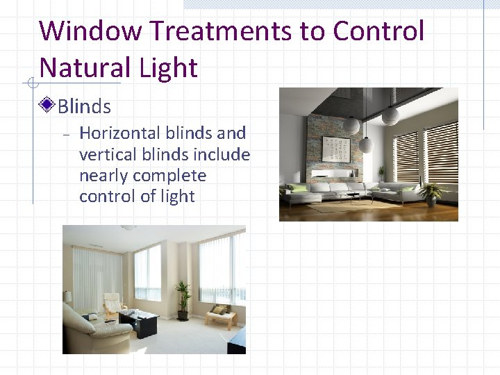 Window Treatments to Control Natural Light Blinds – Horizontal blinds and vertical blinds include