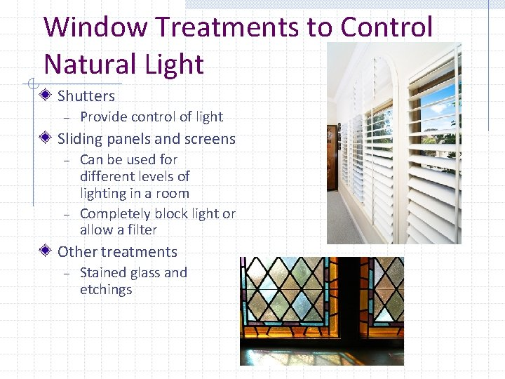 Window Treatments to Control Natural Light Shutters – Provide control of light Sliding panels