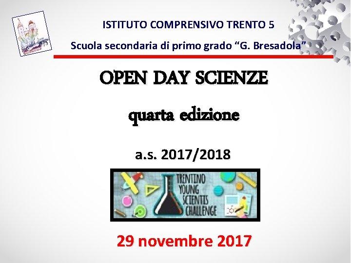 """ISTITUTO COMPRENSIVO TRENTO 5 Scuola secondaria di primo grado """"G. Bresadola"""" OPEN DAY SCIENZE"""