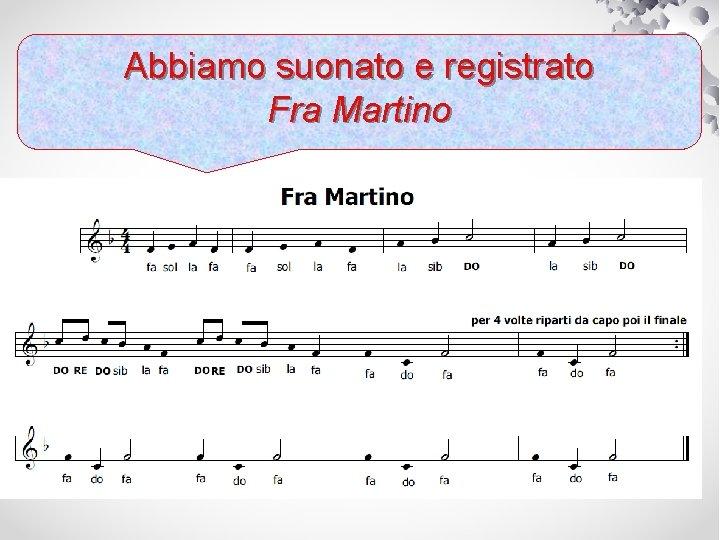 Abbiamo suonato e registrato Fra Martino