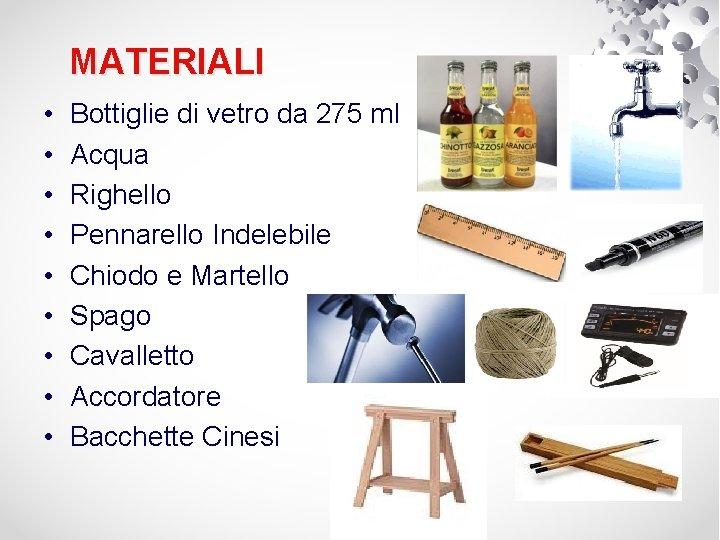 MATERIALI • • • Bottiglie di vetro da 275 ml Acqua Righello Pennarello Indelebile
