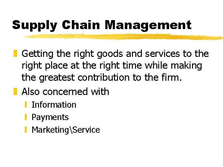 Supply Chain Management z Getting the right goods and services to the right place