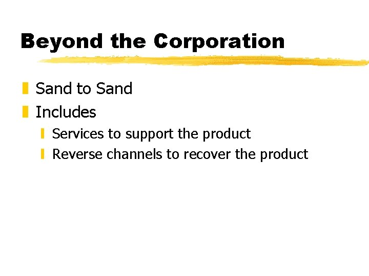 Beyond the Corporation z Sand to Sand z Includes y Services to support the