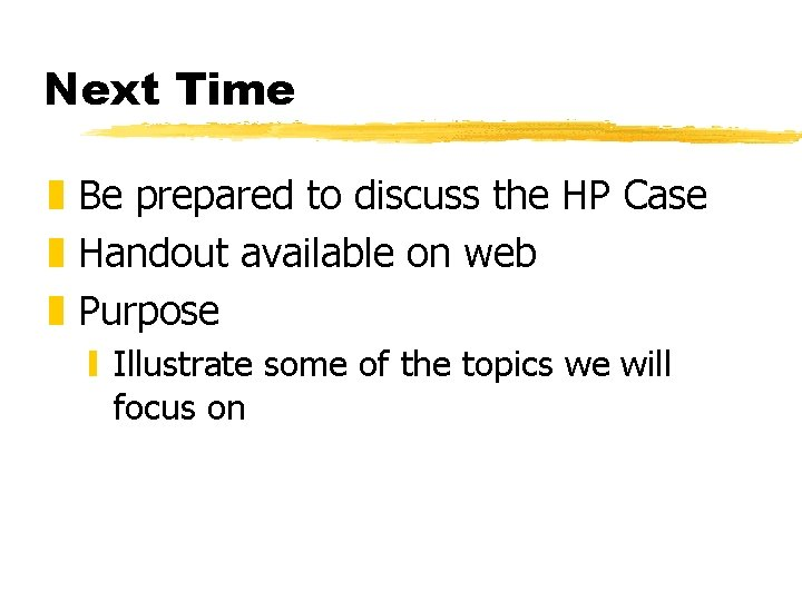 Next Time z Be prepared to discuss the HP Case z Handout available on