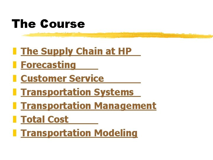 The Course z z z z The Supply Chain at HP Forecasting Customer Service