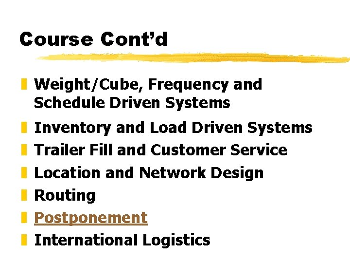 Course Cont'd z Weight/Cube, Frequency and Schedule Driven Systems z z z Inventory and