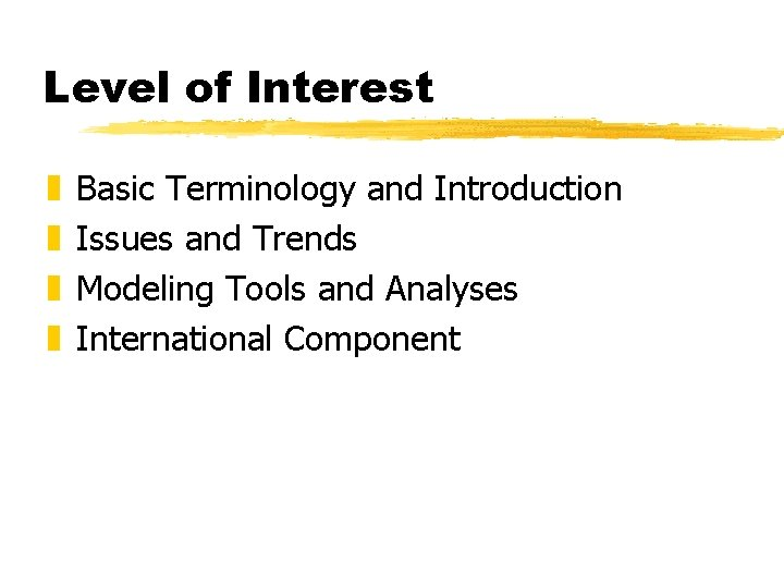 Level of Interest z z Basic Terminology and Introduction Issues and Trends Modeling Tools