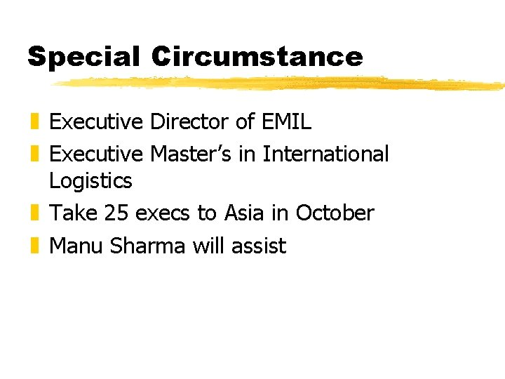 Special Circumstance z Executive Director of EMIL z Executive Master's in International Logistics z