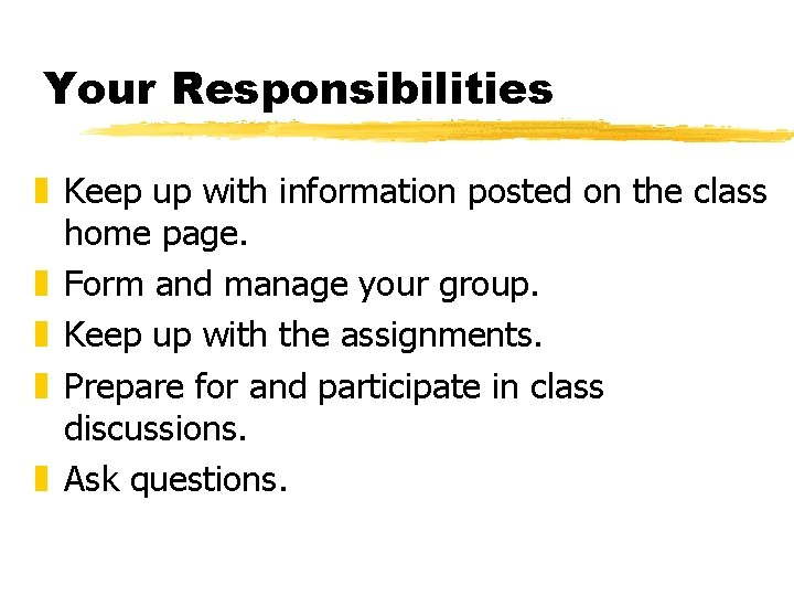 Your Responsibilities z Keep up with information posted on the class home page. z