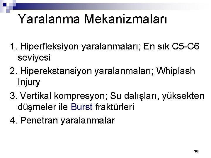 Yaralanma Mekanizmaları 1. Hiperfleksiyon yaralanmaları; En sık C 5 -C 6 seviyesi 2. Hiperekstansiyon